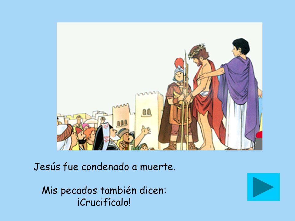 Jesús fue condenado a muerte. Mis pecados también dicen: ¡Crucifícalo!