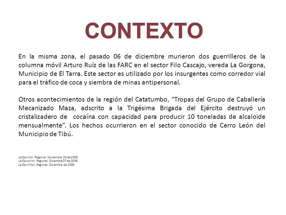 En la misma zona, el pasado 06 de diciembre murieron dos guerrilleros de la columna móvil Arturo Ruíz de las FARC en el sector Filo Cascajo, vereda La