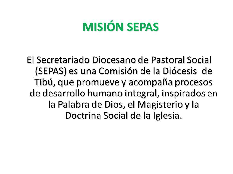 MISIÓN SEPAS El Secretariado Diocesano de Pastoral Social (SEPAS) es una Comisión de la Diócesis de Tibú, que promueve y acompaña procesos de desarrol