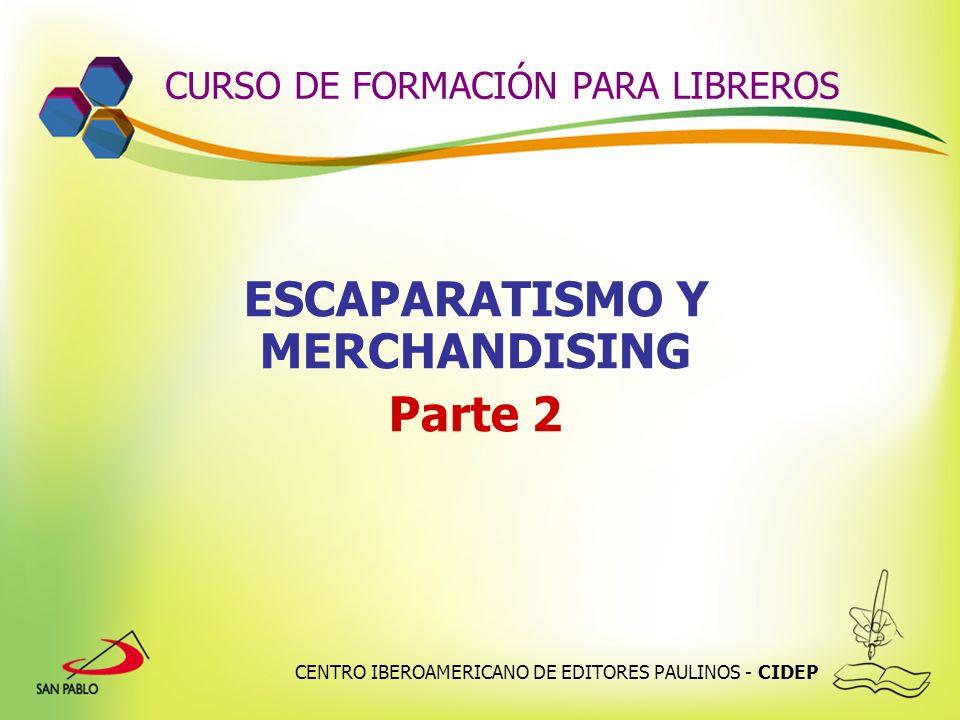 CENTRO IBEROAMERICANO DE EDITORES PAULINOS - CIDEP CURSO DE FORMACIÓN PARA LIBREROS ESCAPARATISMO Y MERCHANDISING Parte 2