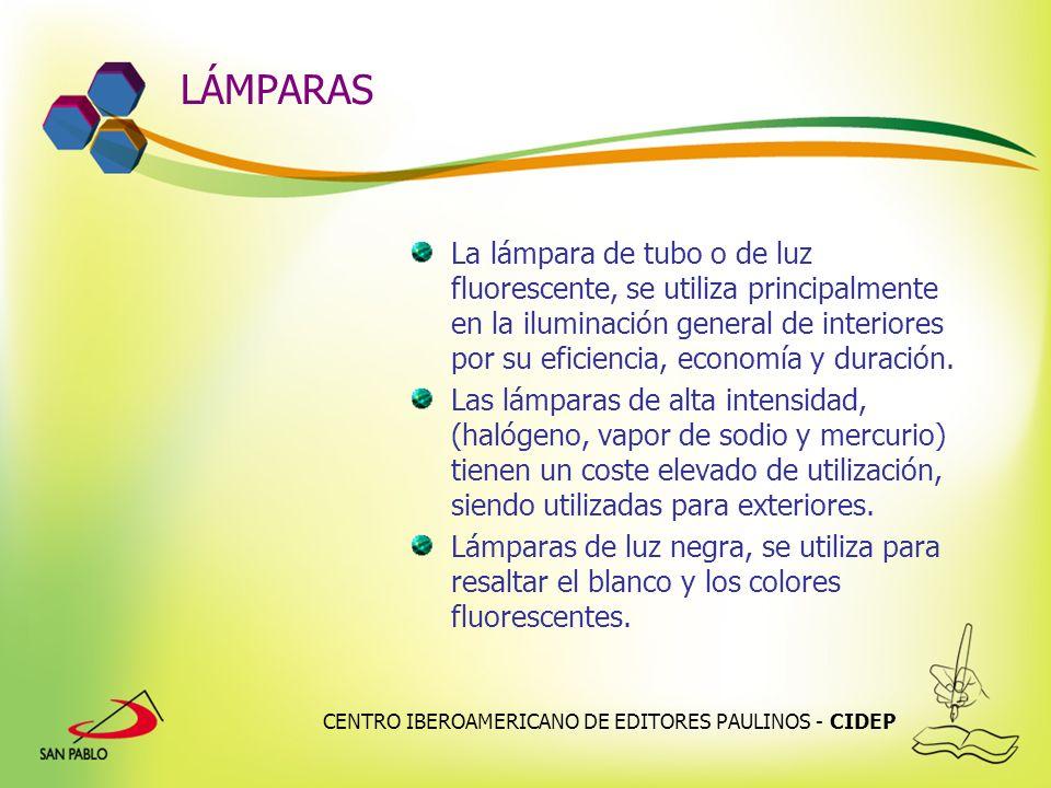 CENTRO IBEROAMERICANO DE EDITORES PAULINOS - CIDEP LÁMPARAS La lámpara de tubo o de luz fluorescente, se utiliza principalmente en la iluminación gene