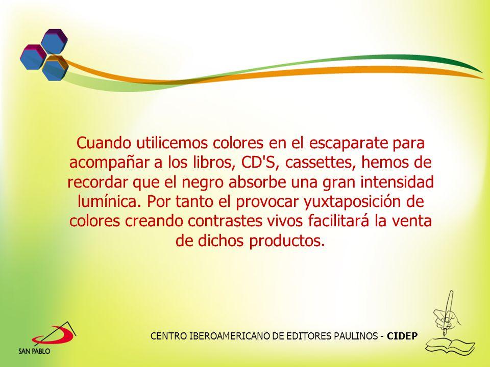 CENTRO IBEROAMERICANO DE EDITORES PAULINOS - CIDEP Cuando utilicemos colores en el escaparate para acompañar a los libros, CD'S, cassettes, hemos de r