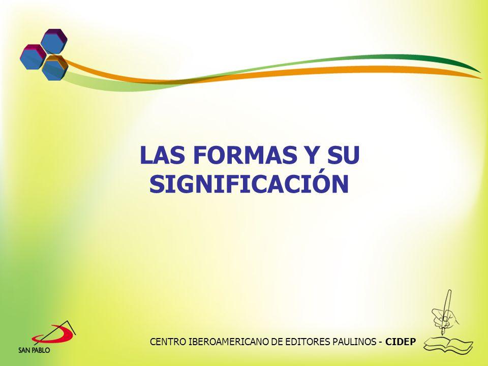 CENTRO IBEROAMERICANO DE EDITORES PAULINOS - CIDEP LAS FORMAS Y SU SIGNIFICACIÓN