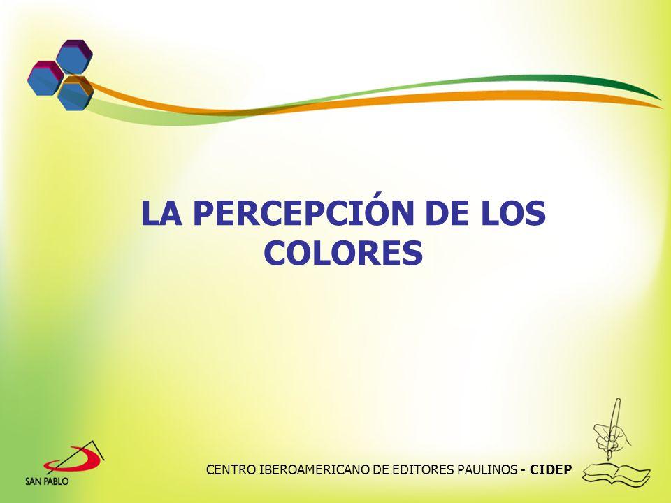 CENTRO IBEROAMERICANO DE EDITORES PAULINOS - CIDEP LA PERCEPCIÓN DE LOS COLORES El escaparate, ha de jugar con los colores, ya que estos, provocan estímulos y sensaciones que son percibidas de forma subconsciente.