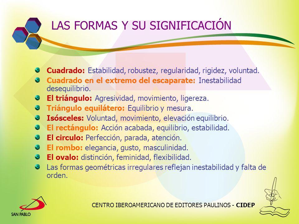 CENTRO IBEROAMERICANO DE EDITORES PAULINOS - CIDEP LAS FORMAS Y SU SIGNIFICACIÓN Cuadrado: Estabilidad, robustez, regularidad, rigidez, voluntad. Cuad