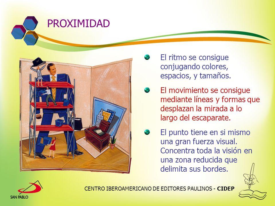 CENTRO IBEROAMERICANO DE EDITORES PAULINOS - CIDEP PROXIMIDAD El ritmo se consigue conjugando colores, espacios, y tamaños. El movimiento se consigue