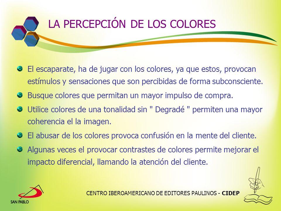 CENTRO IBEROAMERICANO DE EDITORES PAULINOS - CIDEP LA PERCEPCIÓN DE LOS COLORES El escaparate, ha de jugar con los colores, ya que estos, provocan est