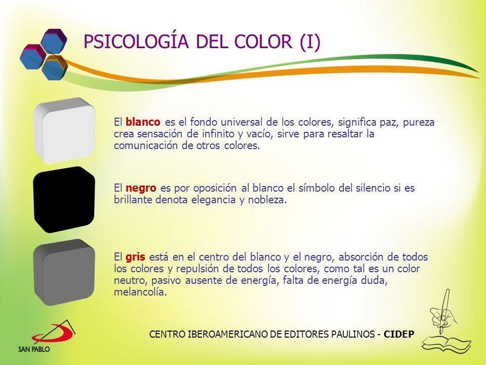 CENTRO IBEROAMERICANO DE EDITORES PAULINOS - CIDEP PSICOLOGÍA DEL COLOR (I) El blanco es el fondo universal de los colores, significa paz, pureza crea