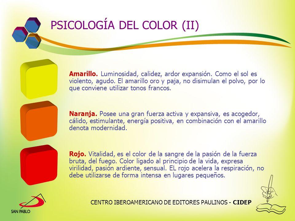 CENTRO IBEROAMERICANO DE EDITORES PAULINOS - CIDEP PSICOLOGÍA DEL COLOR (II) Amarillo. Luminosidad, calidez, ardor expansión. Como el sol es violento,