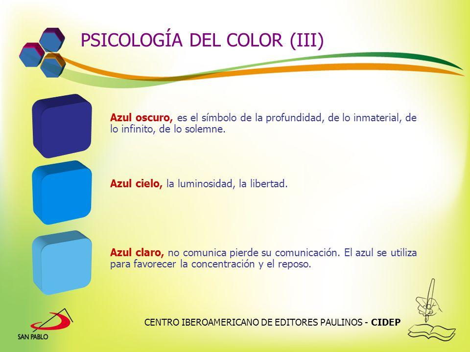 CENTRO IBEROAMERICANO DE EDITORES PAULINOS - CIDEP MODIFICACIÓN DEL COLOR Modificando el color del foco de luz podemos conseguir las siguientes variaciones: COLOR LUZROJOAMARILLOVERDEAZUL AMARILLONARANJAAMARILLO VERDE ROJO NARANJA AMARILLO NARANJA PÚRPURA ROJO AZULVIOLETA GRIS VERDE AZUL VERDE ROJO AMARILLO VERDE AZUL VERDE