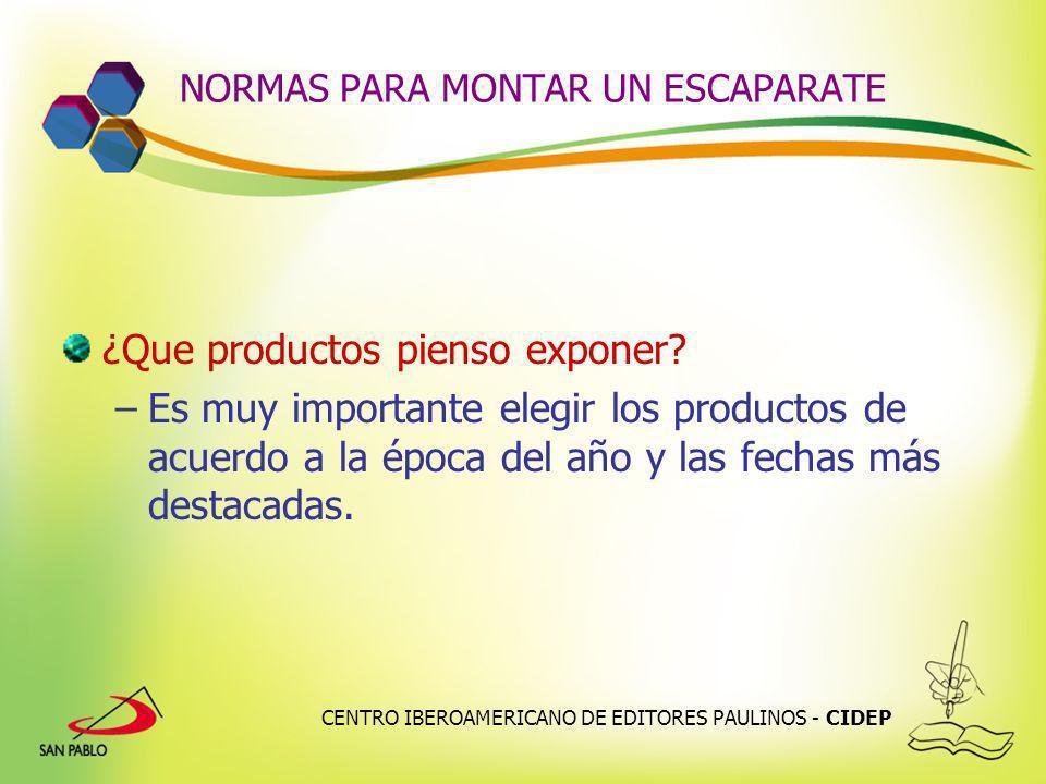 CENTRO IBEROAMERICANO DE EDITORES PAULINOS - CIDEP NORMAS PARA MONTAR UN ESCAPARATE ¿Que productos pienso exponer? –Es muy importante elegir los produ
