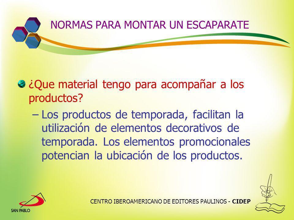 CENTRO IBEROAMERICANO DE EDITORES PAULINOS - CIDEP NORMAS PARA MONTAR UN ESCAPARATE ¿Que material tengo para acompañar a los productos? –Los productos