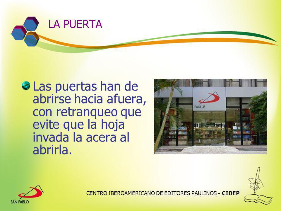 CENTRO IBEROAMERICANO DE EDITORES PAULINOS - CIDEP LA PUERTA Las puertas han de abrirse hacia afuera, con retranqueo que evite que la hoja invada la a