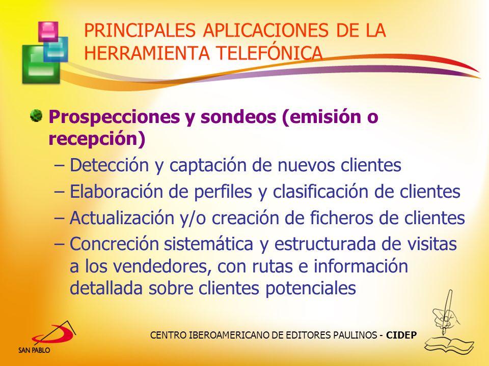 CENTRO IBEROAMERICANO DE EDITORES PAULINOS - CIDEP PRINCIPALES APLICACIONES DE LA HERRAMIENTA TELEFÓNICA Prospecciones y sondeos (emisión o recepción)
