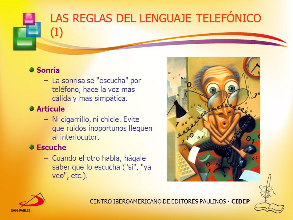 CENTRO IBEROAMERICANO DE EDITORES PAULINOS - CIDEP LAS REGLAS DEL LENGUAJE TELEFÓNICO (I) Sonría –La sonrisa se