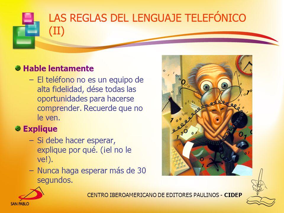 CENTRO IBEROAMERICANO DE EDITORES PAULINOS - CIDEP LAS REGLAS DEL LENGUAJE TELEFÓNICO (II) Hable lentamente –El teléfono no es un equipo de alta fidel