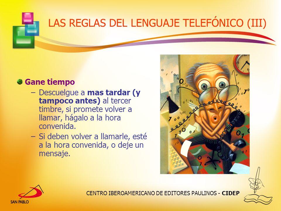CENTRO IBEROAMERICANO DE EDITORES PAULINOS - CIDEP LAS REGLAS DEL LENGUAJE TELEFÓNICO (III) Gane tiempo –Descuelgue a mas tardar (y tampoco antes) al