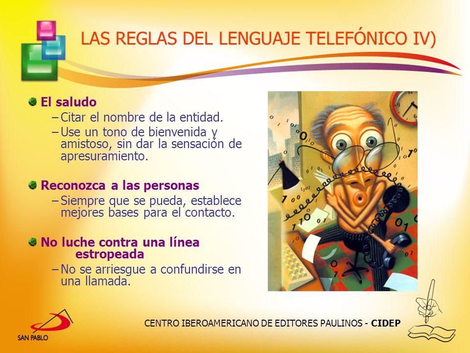 CENTRO IBEROAMERICANO DE EDITORES PAULINOS - CIDEP LAS REGLAS DEL LENGUAJE TELEFÓNICO IV) El saludo –Citar el nombre de la entidad. –Use un tono de bi