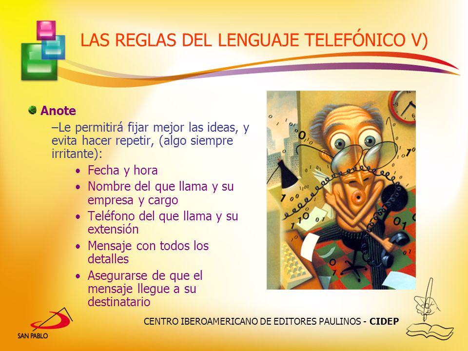 CENTRO IBEROAMERICANO DE EDITORES PAULINOS - CIDEP LAS REGLAS DEL LENGUAJE TELEFÓNICO V) Anote –Le permitirá fijar mejor las ideas, y evita hacer repe