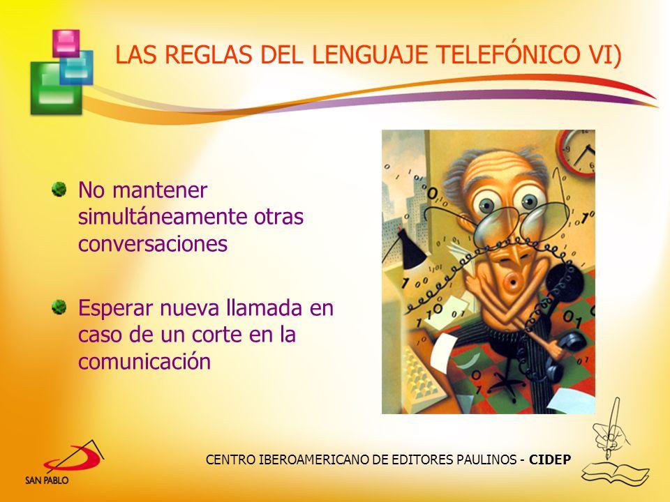 CENTRO IBEROAMERICANO DE EDITORES PAULINOS - CIDEP LAS REGLAS DEL LENGUAJE TELEFÓNICO VI) No mantener simultáneamente otras conversaciones Esperar nue