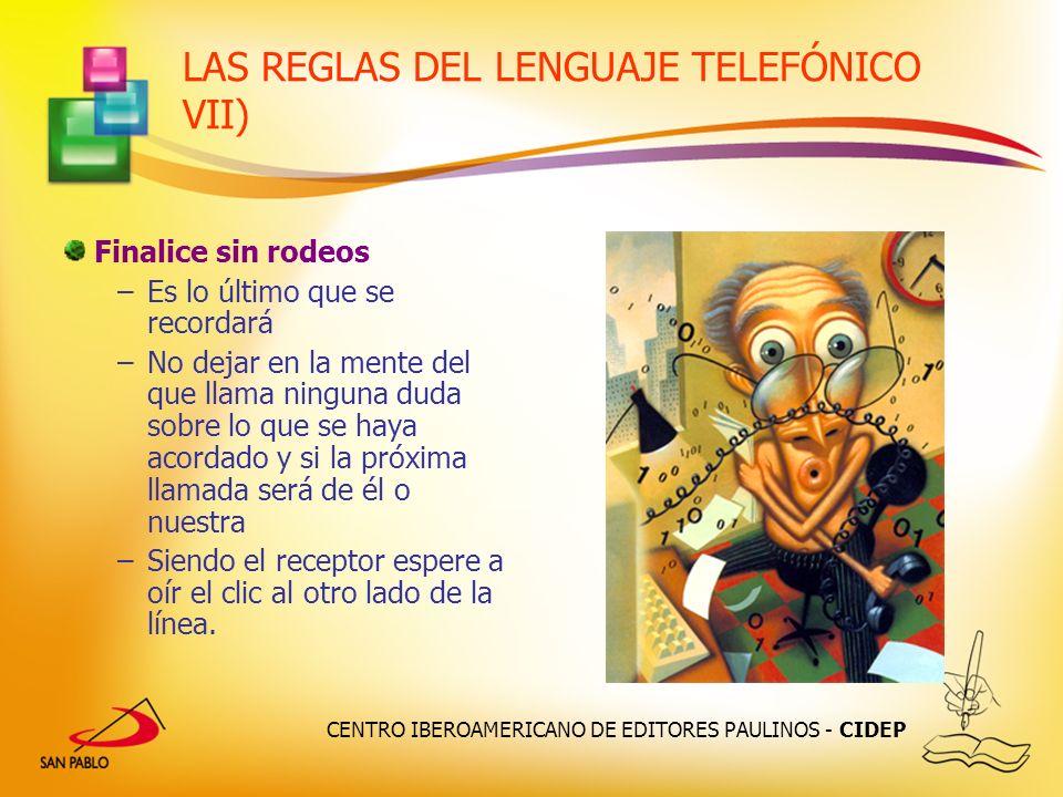 CENTRO IBEROAMERICANO DE EDITORES PAULINOS - CIDEP LAS REGLAS DEL LENGUAJE TELEFÓNICO VII) Finalice sin rodeos –Es lo último que se recordará –No deja