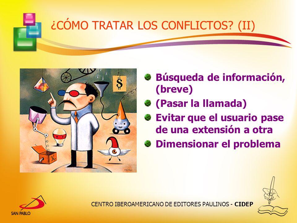 CENTRO IBEROAMERICANO DE EDITORES PAULINOS - CIDEP ¿CÓMO TRATAR LOS CONFLICTOS? (II) Búsqueda de información, (breve) (Pasar la llamada) Evitar que el