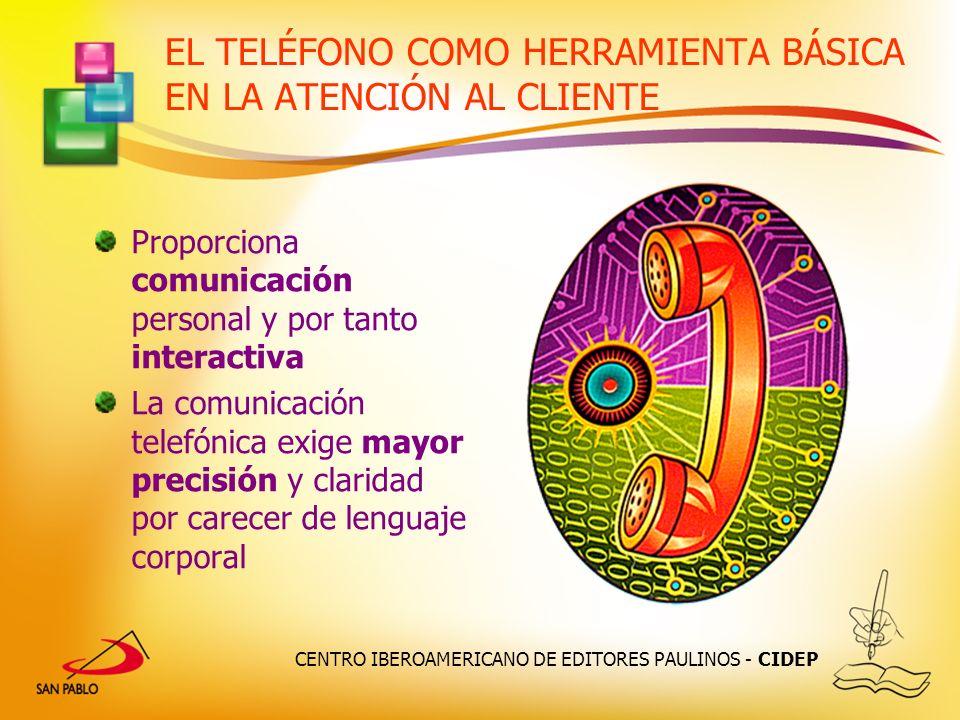 CENTRO IBEROAMERICANO DE EDITORES PAULINOS - CIDEP EL TELÉFONO COMO HERRAMIENTA BÁSICA EN LA ATENCIÓN AL CLIENTE Proporciona comunicación personal y p