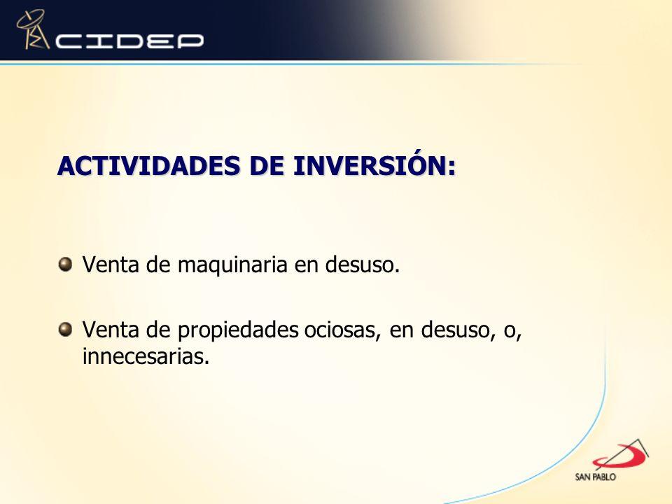 ACTIVIDADES DE INVERSIÓN: Venta de maquinaria en desuso. Venta de propiedades ociosas, en desuso, o, innecesarias.
