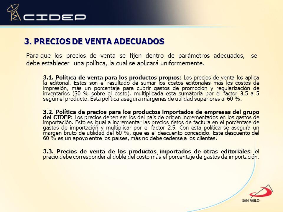 3. PRECIOS DE VENTA ADECUADOS Para que los precios de venta se fijen dentro de parámetros adecuados, se debe establecer una política, la cual se aplic