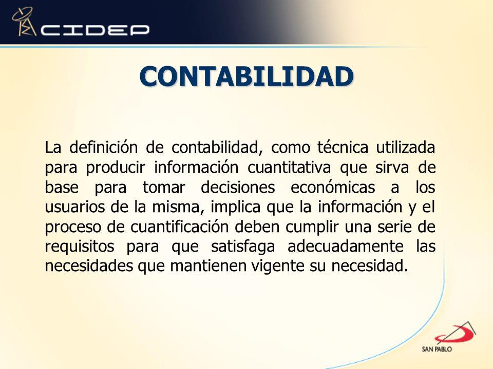 CONTABILIDAD La definición de contabilidad, como técnica utilizada para producir información cuantitativa que sirva de base para tomar decisiones econ
