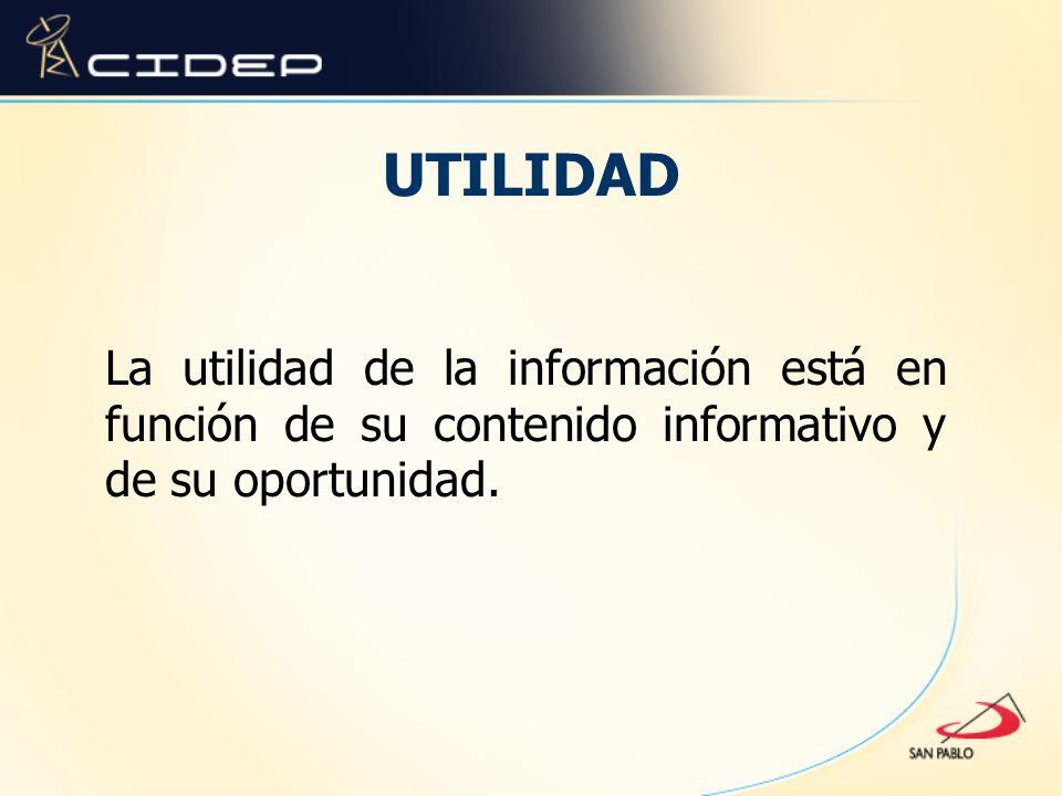 UTILIDAD La utilidad de la información está en función de su contenido informativo y de su oportunidad.