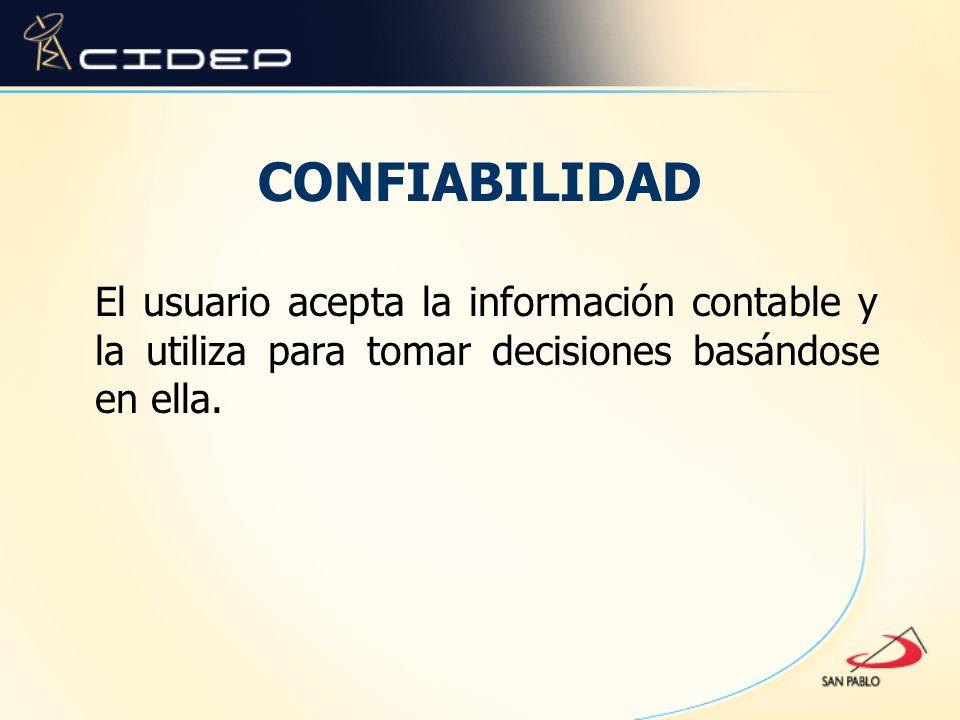 CONFIABILIDAD El usuario acepta la información contable y la utiliza para tomar decisiones basándose en ella.