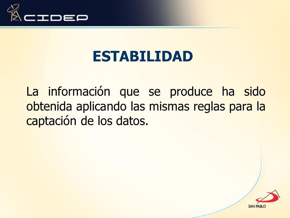 ESTABILIDAD La información que se produce ha sido obtenida aplicando las mismas reglas para la captación de los datos.