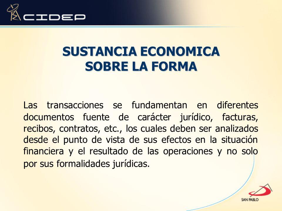 SUSTANCIA ECONOMICA SOBRE LA FORMA Las transacciones se fundamentan en diferentes documentos fuente de carácter jurídico, facturas, recibos, contratos
