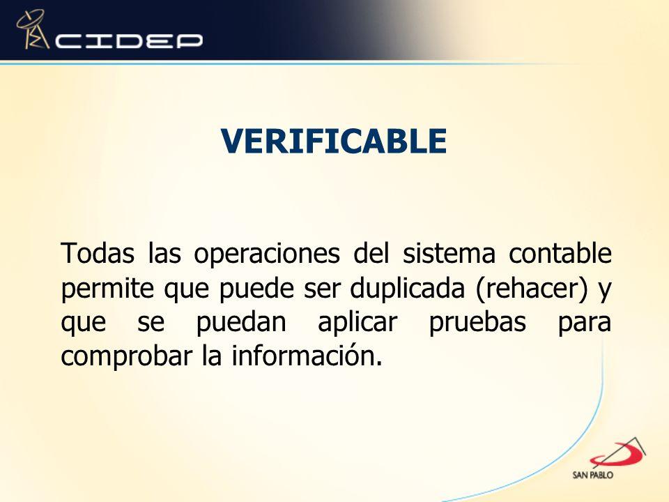 VERIFICABLE Todas las operaciones del sistema contable permite que puede ser duplicada (rehacer) y que se puedan aplicar pruebas para comprobar la inf