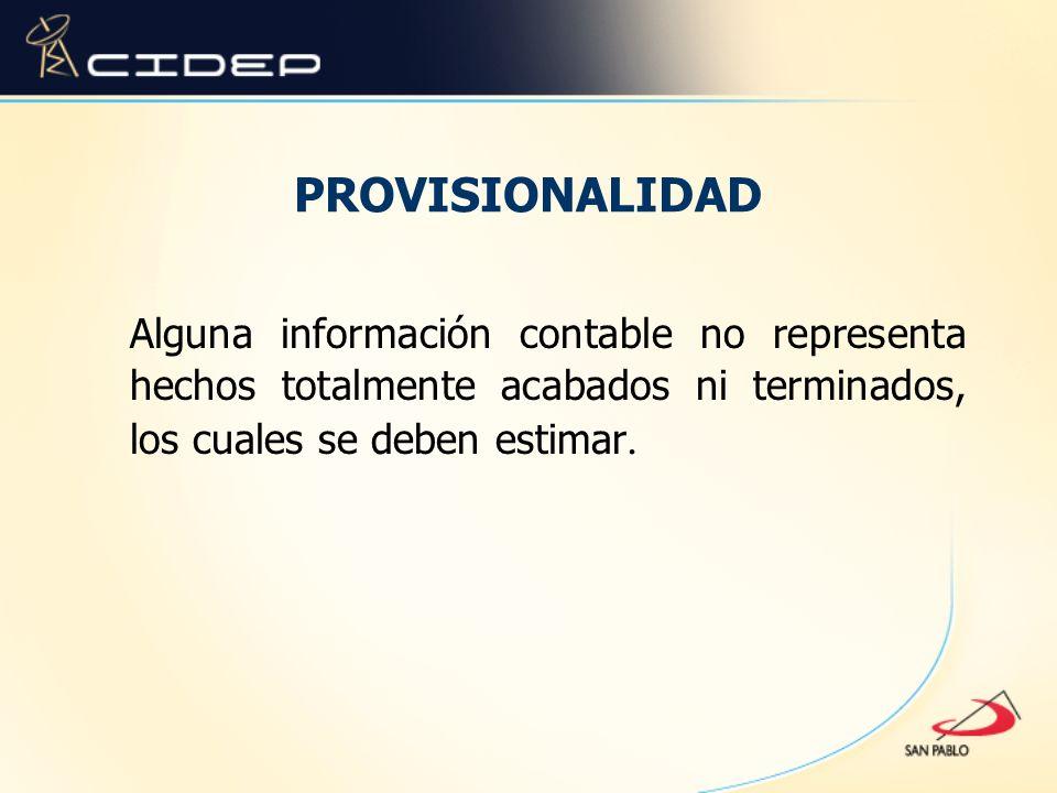 PROVISIONALIDAD Alguna información contable no representa hechos totalmente acabados ni terminados, los cuales se deben estimar.