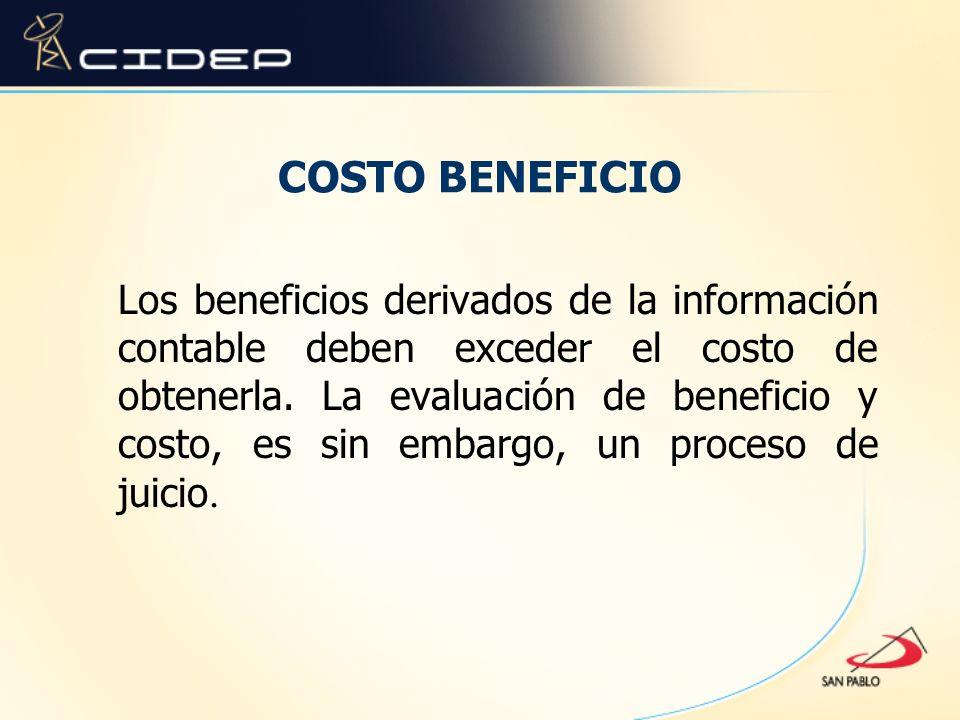 COSTO BENEFICIO Los beneficios derivados de la información contable deben exceder el costo de obtenerla. La evaluación de beneficio y costo, es sin em
