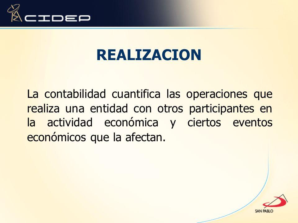 REALIZACION La contabilidad cuantifica las operaciones que realiza una entidad con otros participantes en la actividad económica y ciertos eventos eco