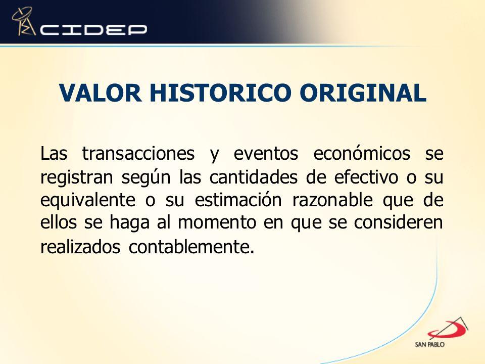 VALOR HISTORICO ORIGINAL Las transacciones y eventos económicos se registran según las cantidades de efectivo o su equivalente o su estimación razonab