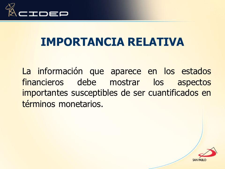 IMPORTANCIA RELATIVA La información que aparece en los estados financieros debe mostrar los aspectos importantes susceptibles de ser cuantificados en