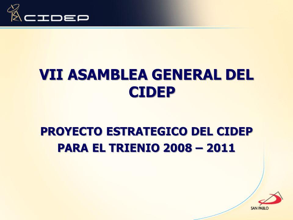 VII ASAMBLEA GENERAL DEL CIDEP PROYECTO ESTRATEGICO DEL CIDEP PARA EL TRIENIO 2008 – 2011