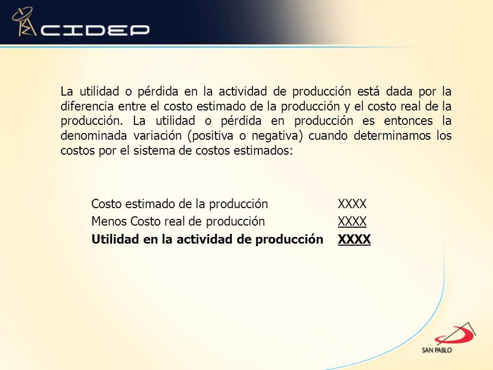 La utilidad o pérdida en la actividad de producción está dada por la diferencia entre el costo estimado de la producción y el costo real de la producc