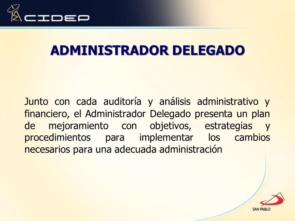 ADMINISTRADOR DELEGADO Junto con cada auditoría y análisis administrativo y financiero, el Administrador Delegado presenta un plan de mejoramiento con