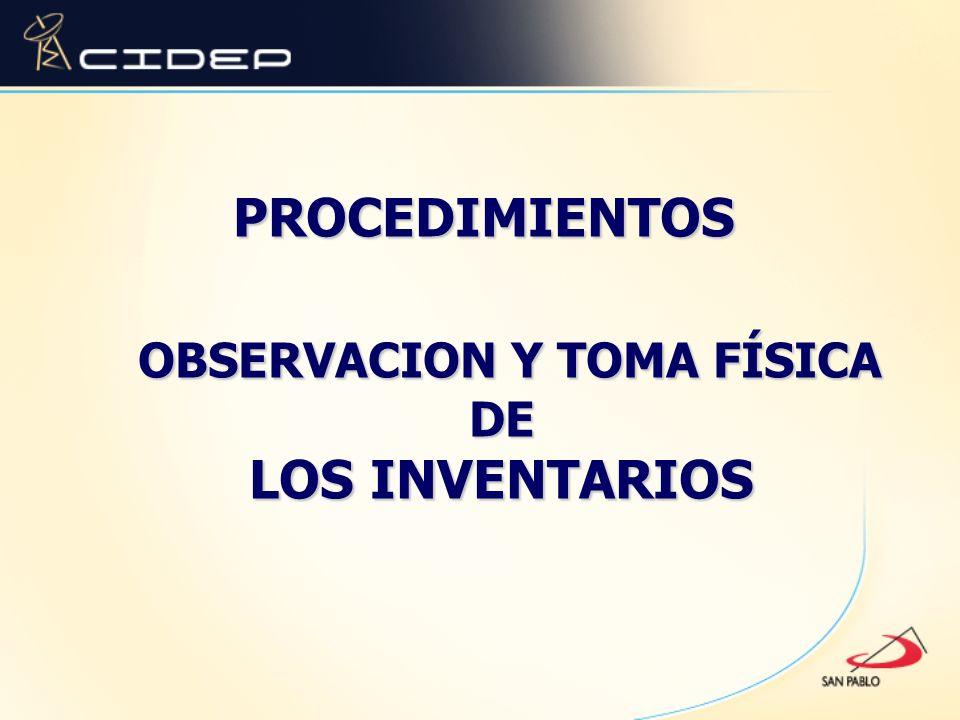 PROCEDIMIENTOS OBSERVACION Y TOMA FÍSICA DE LOS INVENTARIOS OBSERVACION Y TOMA FÍSICA DE LOS INVENTARIOS