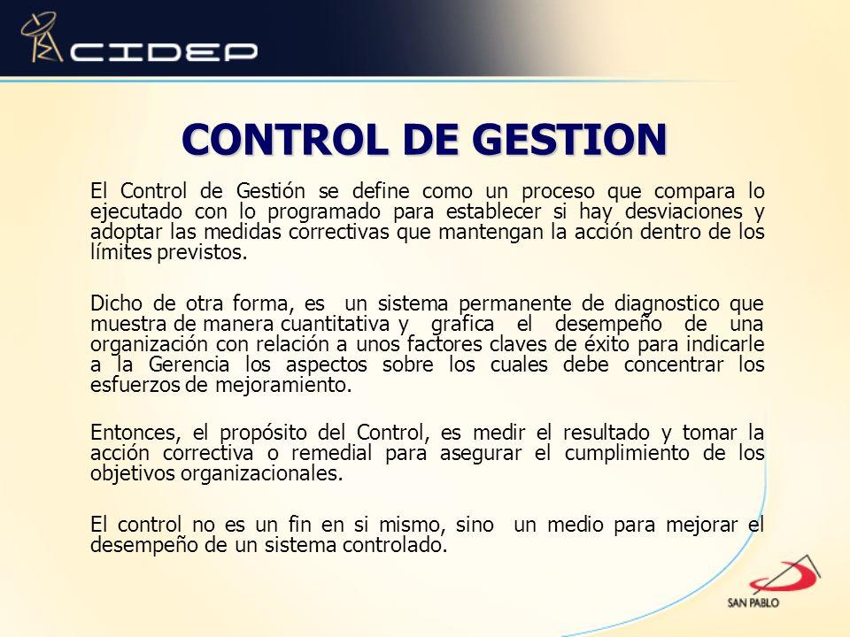 CONTROL DE GESTION El Control de Gestión se define como un proceso que compara lo ejecutado con lo programado para establecer si hay desviaciones y ad