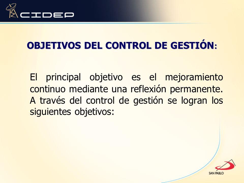 OBJETIVOS DEL CONTROL DE GESTIÓN : El principal objetivo es el mejoramiento continuo mediante una reflexión permanente. A través del control de gestió