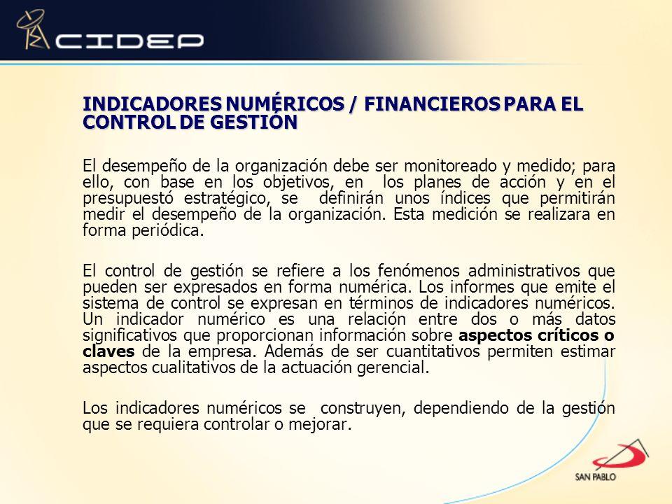 INDICADORES NUMÉRICOS / FINANCIEROS PARA EL CONTROL DE GESTIÓN El desempeño de la organización debe ser monitoreado y medido; para ello, con base en l