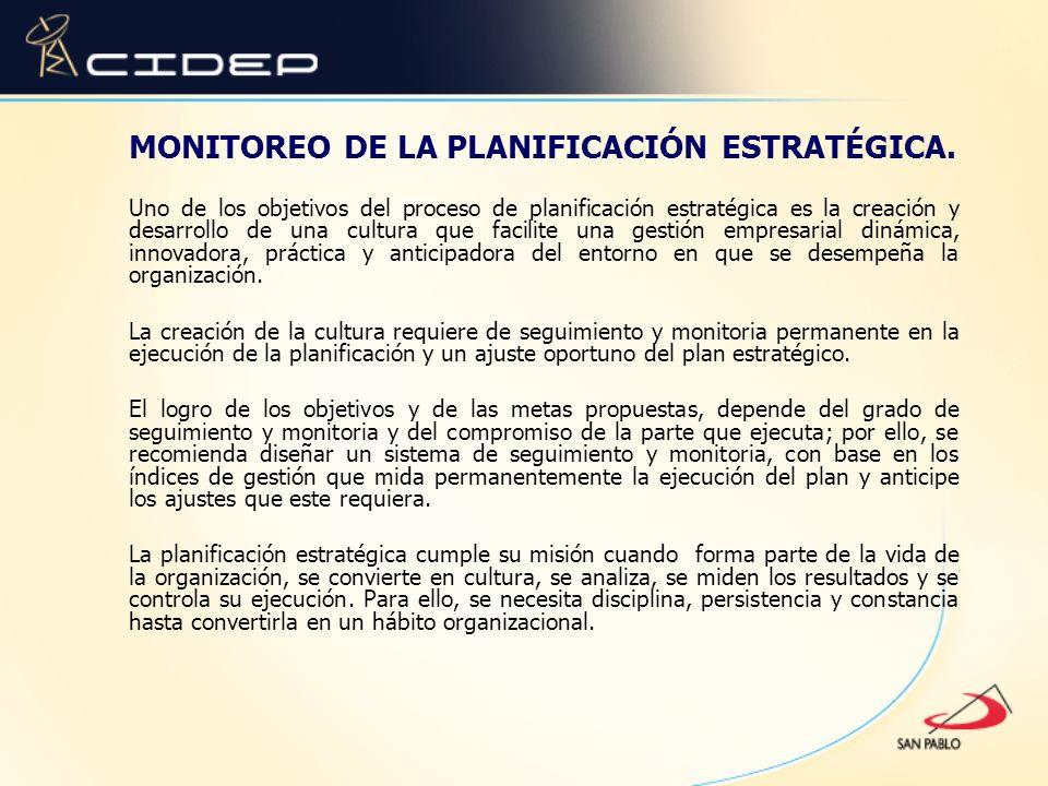 MONITOREO DE LA PLANIFICACIÓN ESTRATÉGICA. Uno de los objetivos del proceso de planificación estratégica es la creación y desarrollo de una cultura qu