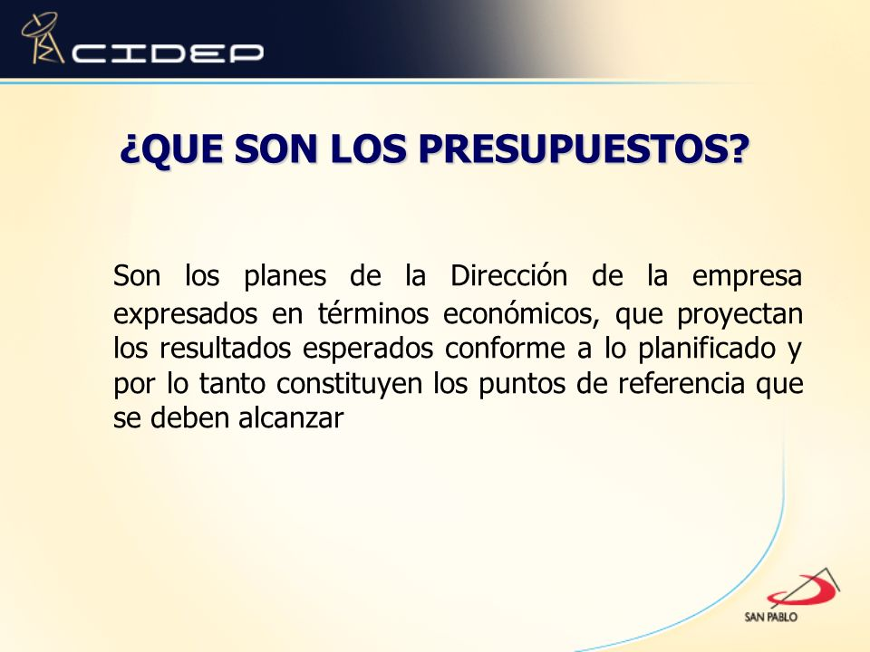 ¿QUE SON LOS PRESUPUESTOS? Son los planes de la Dirección de la empresa expresados en términos económicos, que proyectan los resultados esperados conf