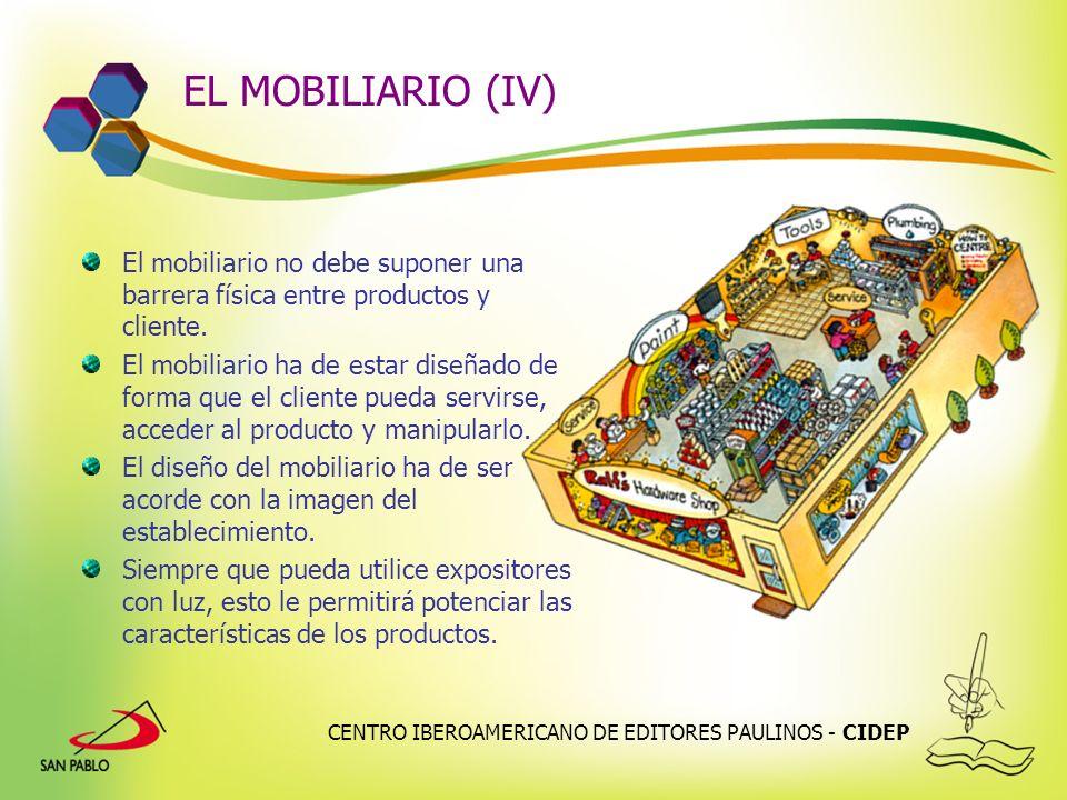 CENTRO IBEROAMERICANO DE EDITORES PAULINOS - CIDEP EL MOBILIARIO (IV) El mobiliario no debe suponer una barrera física entre productos y cliente. El m